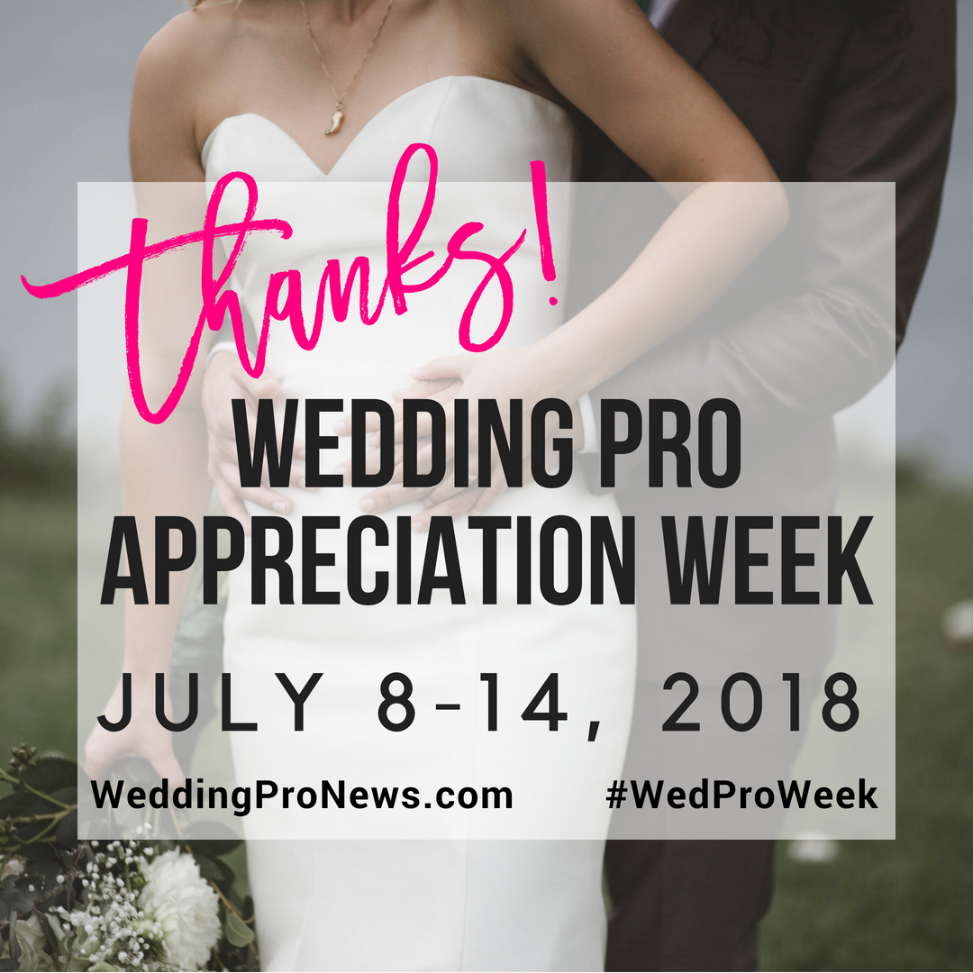 1fa8ff7c46 Wedding Pro Appreciation Week was established to celebrate the industry and  recognize the accomplishments of everyone who works hard all year to create  ...