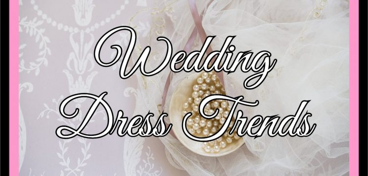 """Graphic that reads, """"Wedding Dress Trends""""."""